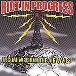 Riot In Progress Incoming From The Airwaves