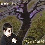 Lourdes Perez Selections From Tres Oraciones