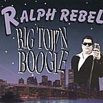 Ralph Rebel Big Town Boogie