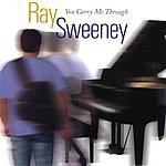 Ray Sweeney You Carry Me Through