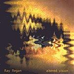Ray Regan Altered Visions