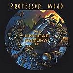 Professor Mojo The Undead Samurai EP