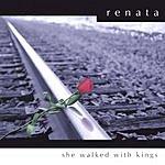 Renata She Walked With Kings