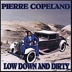 Pierre Copeland Low Down And Dirty