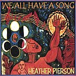 Heather Pierson We All Have A Song