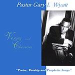 Pastor Gary L. Wyatt Verses & Choruses