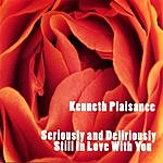 Kenneth Plaisance Seriously And Deliriously Still In Love With You