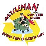 Recycleman & The Dumpster Divers Every Day Is Earth Day