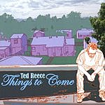 Ted Reece Things To Come