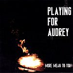 Playing For Audrey More Mean To You