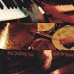 Phil DeGreg Table For Three
