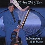 Robert Bobby Tate I'm Gonna Make It Into Heaven