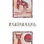 Peglegasus So Much For King Tut