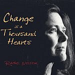 Rachel Nelson Change Is A Thousand Hearts