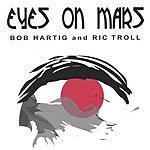 Ric Troll & Bob Hartig Eyes On Mars