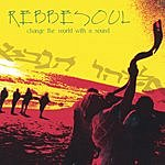 Rebbe Soul Change The World With A Sound