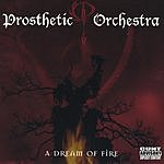Prosthetic Orchestra A Dream Of Fire