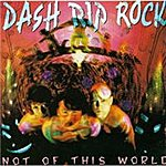 Dash Rip Rock Not Of This World