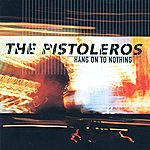 The Pistoleros Hang On To Nothing