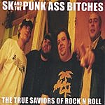 SK & The Punk Ass Bitches The True Saviors Of Rock N Roll