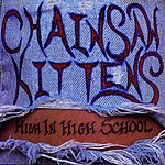 Chainsaw Kittens High In High School