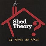 Shed Theory It Takes All Kinds