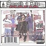 Smooth 4 Life Mafia Yall Ain't Ready Vol.1 (Parental Advisory)