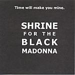 Shrine For The Black Madonna Time Will Make You Mine