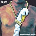 Rullian Is This My Guitar Or An Albatross?