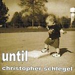Christopher Schlegel Until