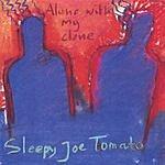 Sleepy Joe Tomato Alone With My Clone