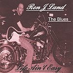 Ron J. Land Life Ain't Easy