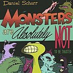 Daniel Schorr Monsters Are Absolutely Not To Be Trusted