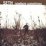 Seth Nowhere Sometimes