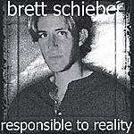 Brett Schieber Responsible To Reality