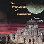 Robin T. Smith The Privileges Of Obsession