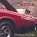 Slant 6 Driving To The Edge