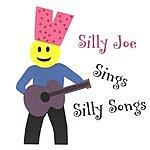 Silly Joe Silly Joe Sings Silly Songs