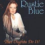 Rustie Blue That Oughta Do It