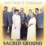 Sacred Ground Just Pray It Through