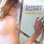 Slight A Perfect Life