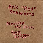 Eric Schwartz Pleading The First: Songs My Mother Hates