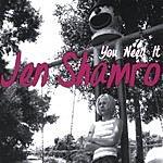 Jen Shamro You Need It
