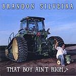 Brandon Silveira That Boy Ain't Right