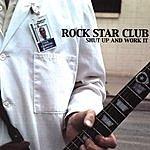 RocK Star Club Shut Up And Work It