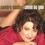 Sandra Dudley Close To You