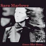 Sara Marlowe Times Like These...