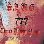 S.L.U.G. Timez Passin Away