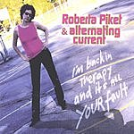 Roberta Piket & Alternating Current I'm Back In Therapy And It's All Your Fault