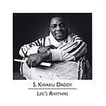 S. Kwaku Daddy Life's Rhythms